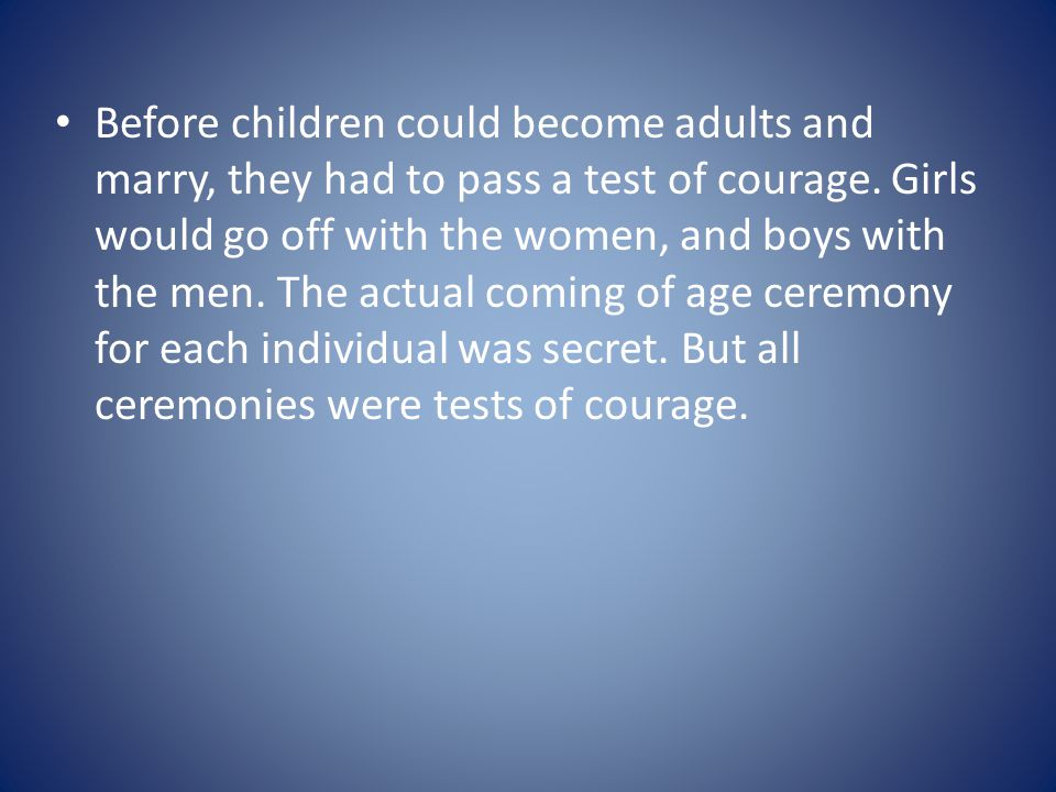 Before children could become adults and marry, they had to pass a test of courage.