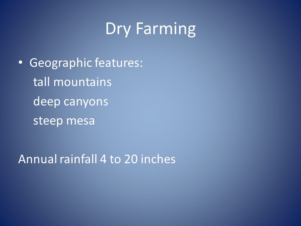 Dry Farming Geographic features: tall mountains deep canyons