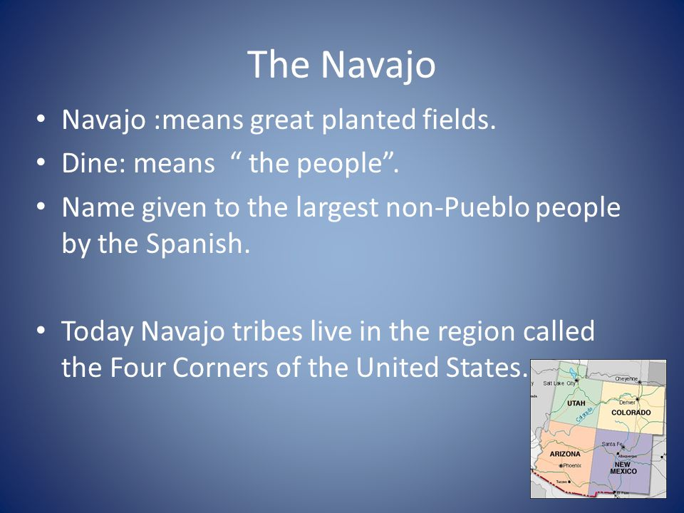 The Navajo Navajo :means great planted fields.