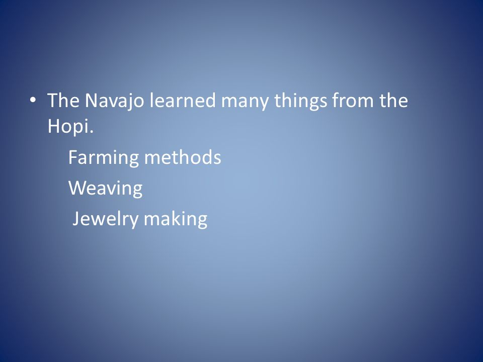 The Navajo learned many things from the Hopi.