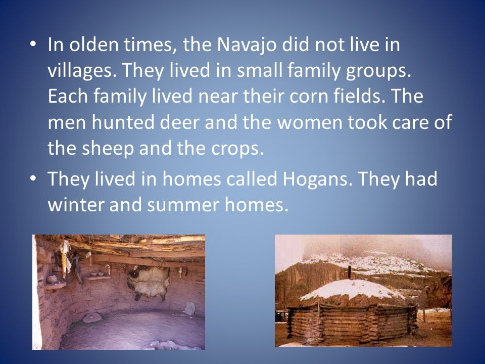 In olden times, the Navajo did not live in villages