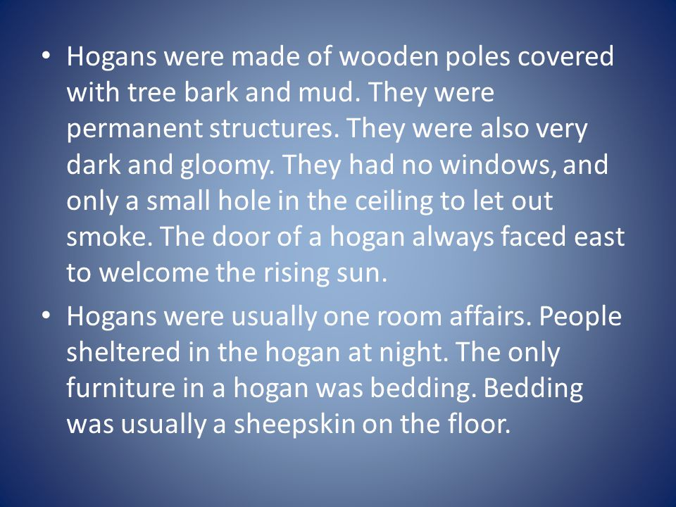 Hogans were made of wooden poles covered with tree bark and mud