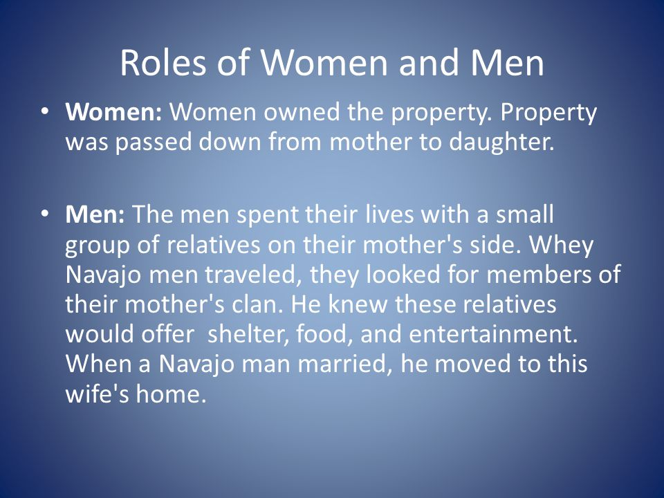 Roles of Women and Men Women: Women owned the property. Property was passed down from mother to daughter.