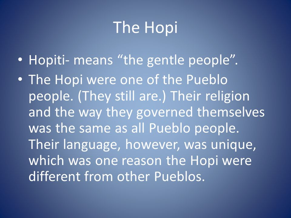 The Hopi Hopiti- means the gentle people .