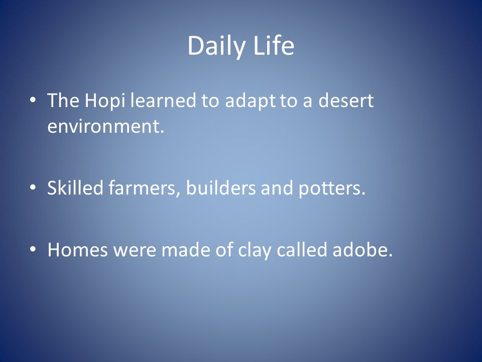 Daily Life The Hopi learned to adapt to a desert environment.