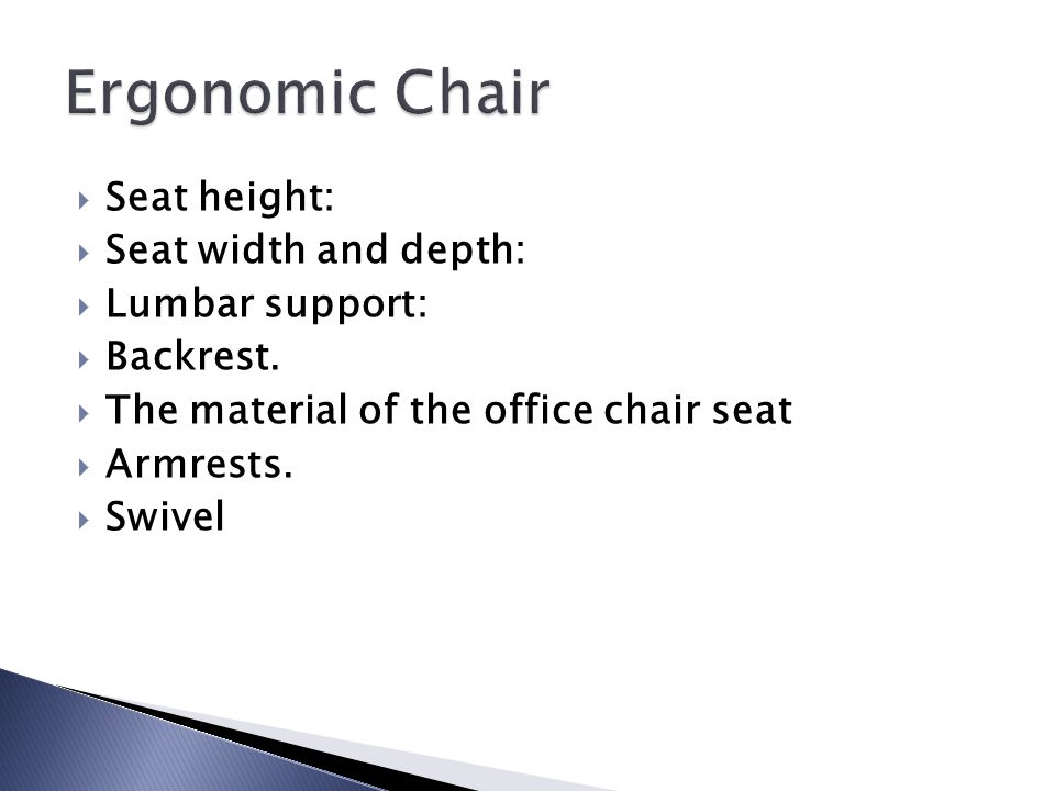 Ergonomic Chair Seat height: Seat width and depth: Lumbar support: