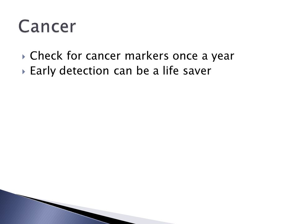 Cancer Check for cancer markers once a year