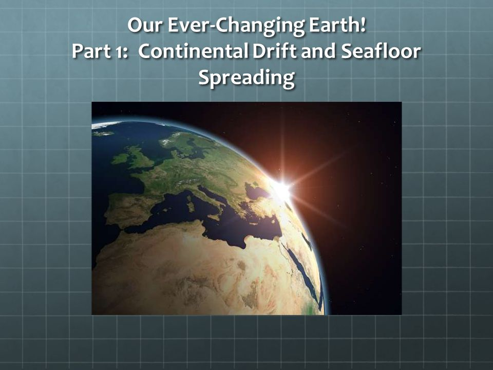 Our Ever-Changing Earth
