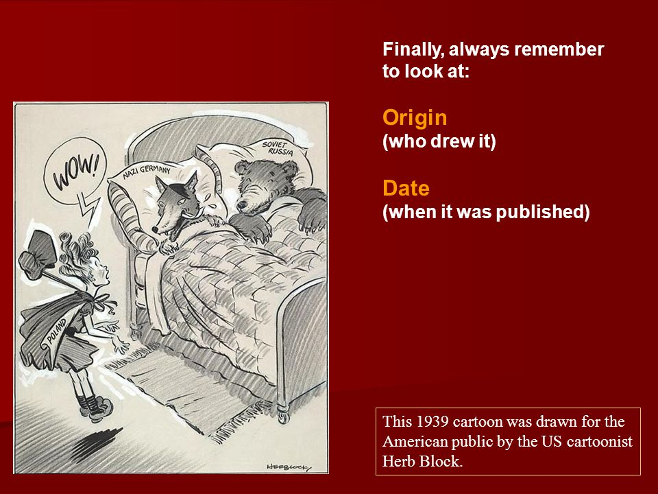 Origin Date Finally, always remember to look at: (who drew it)