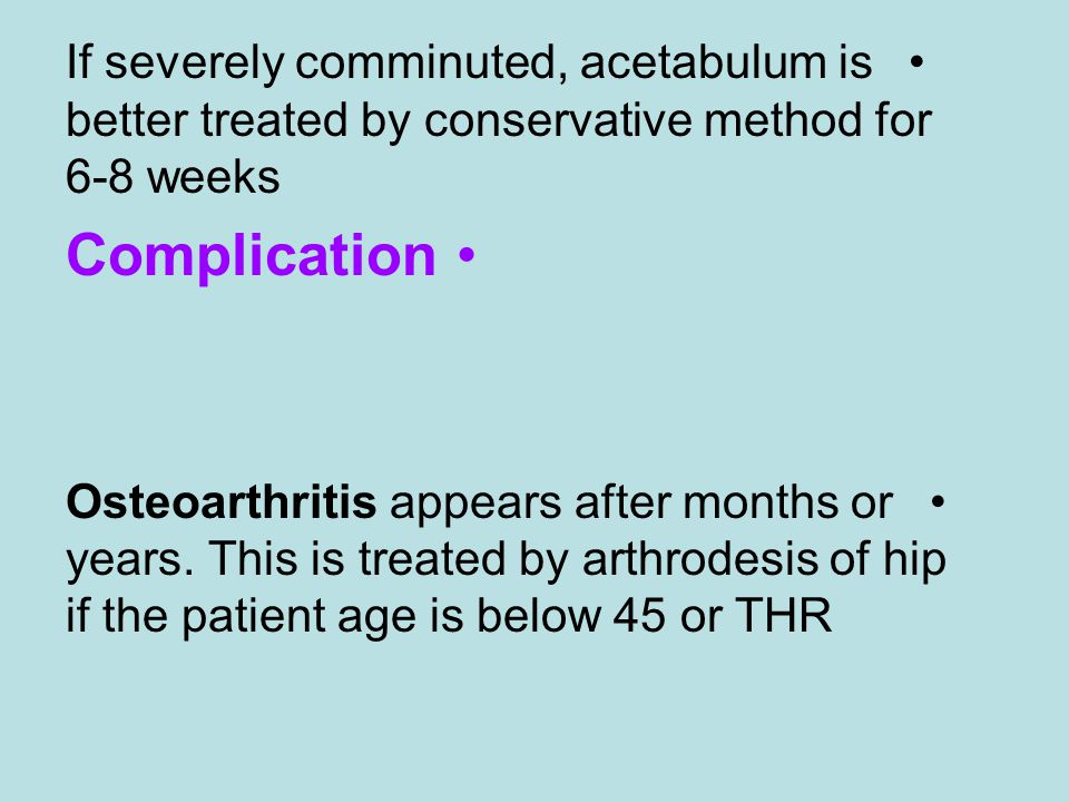 If severely comminuted, acetabulum is better treated by conservative method for 6-8 weeks
