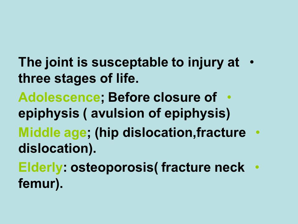 The joint is susceptable to injury at three stages of life.