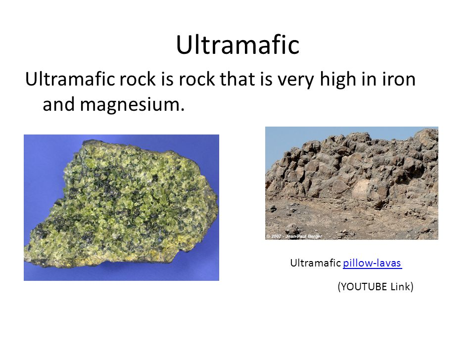 Ultramafic Ultramafic rock is rock that is very high in iron and magnesium. Ultramafic pillow-lavas.