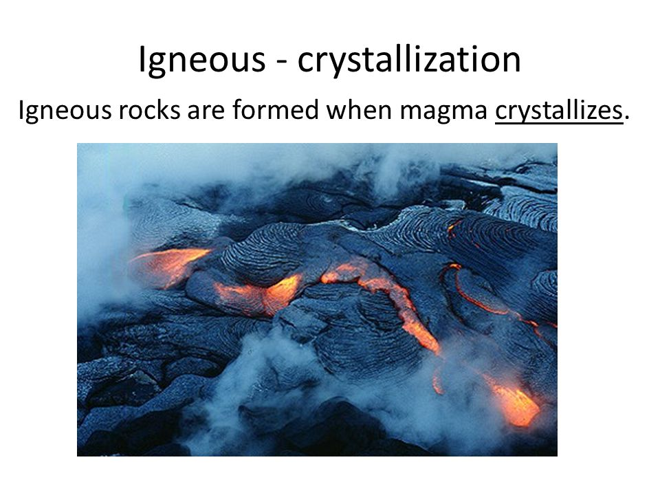 Igneous - crystallization