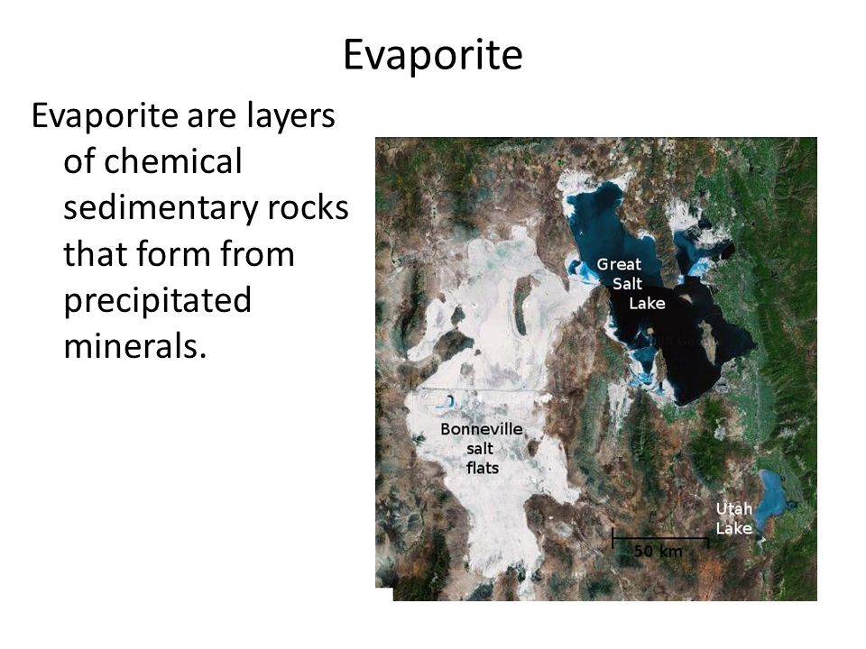 Evaporite Evaporite are layers of chemical sedimentary rocks that form from precipitated minerals.