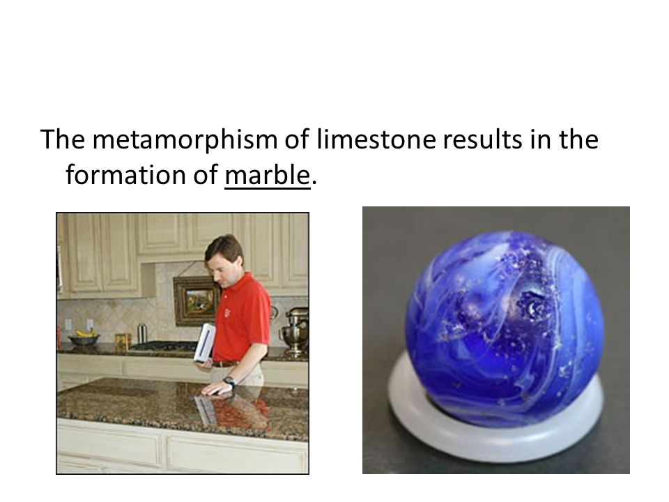 The metamorphism of limestone results in the formation of marble.