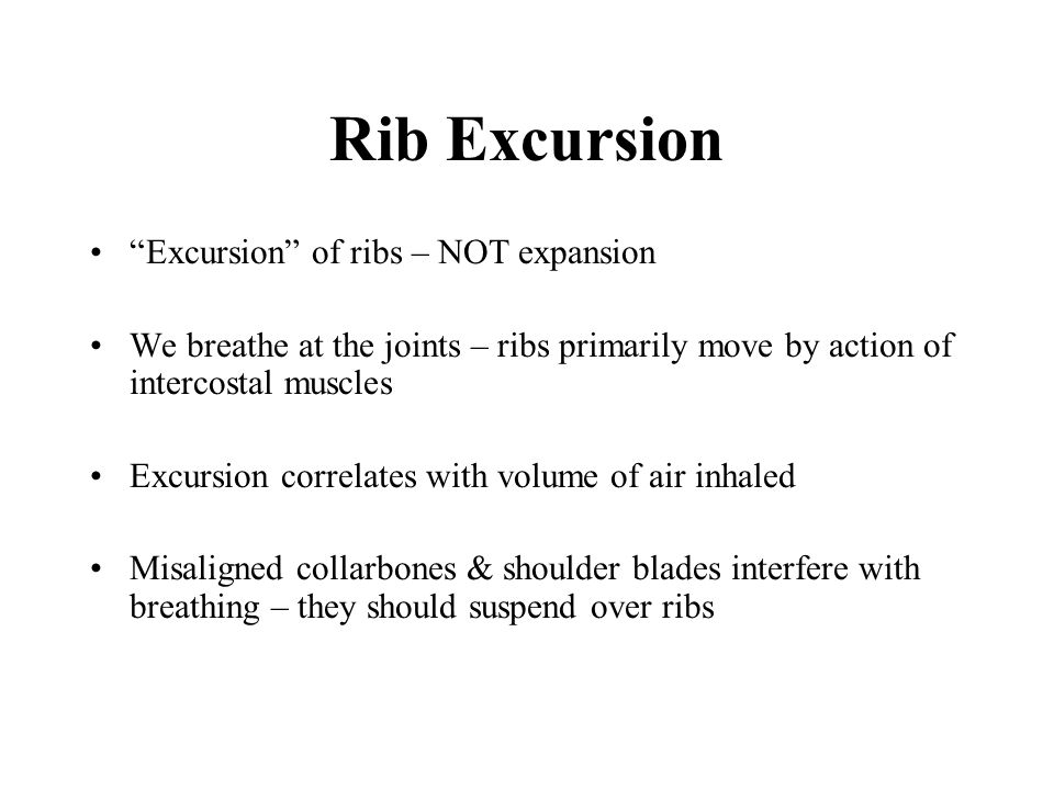 Rib Excursion Excursion of ribs – NOT expansion