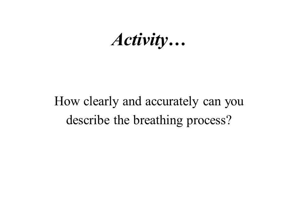 Activity… How clearly and accurately can you