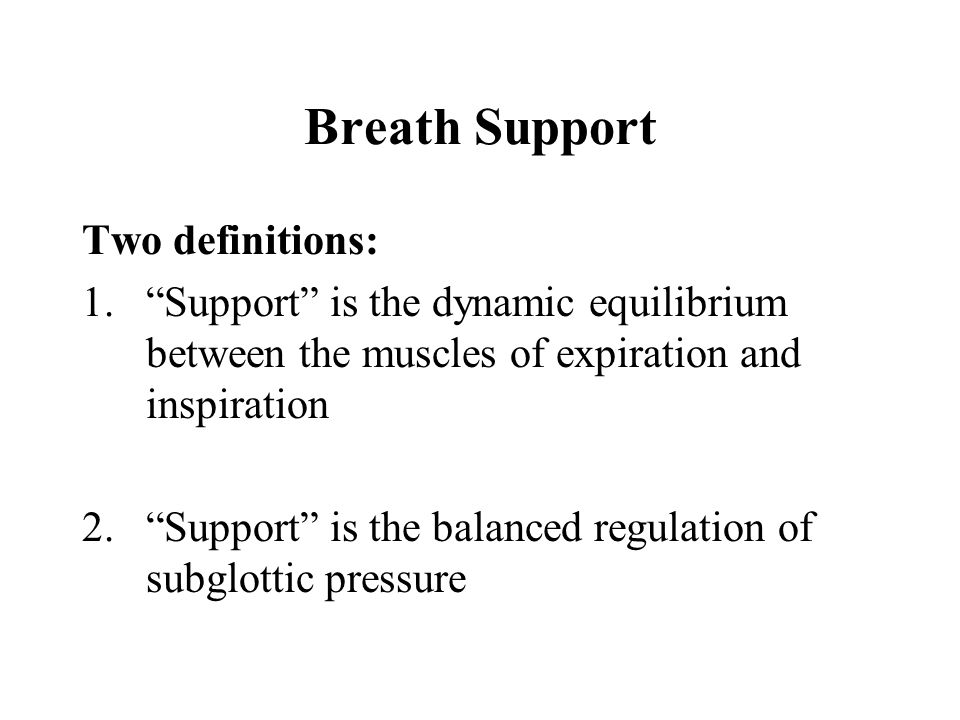 Breath Support Two definitions: