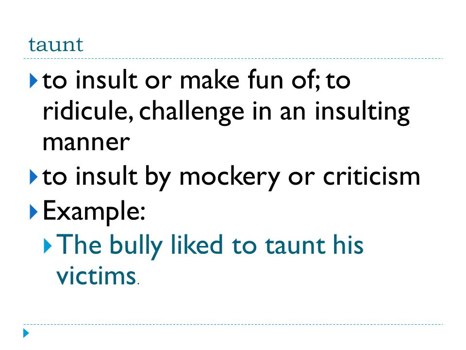 to insult by mockery or criticism Example: