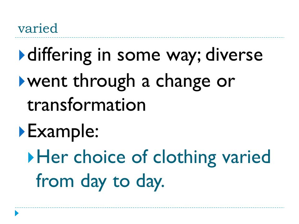 differing in some way; diverse went through a change or transformation