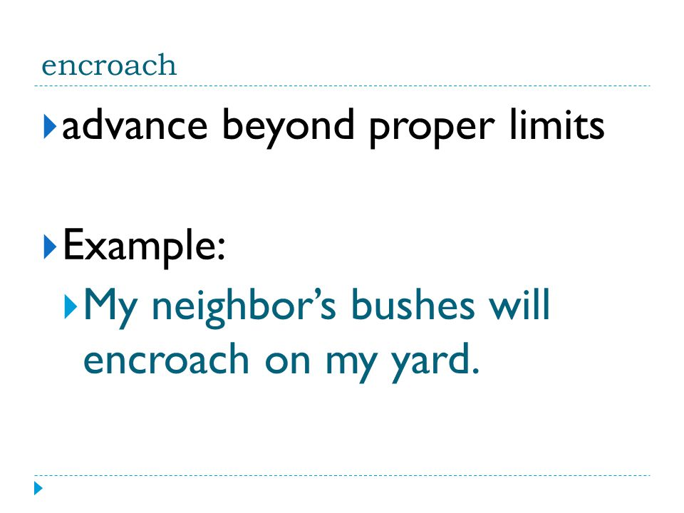 advance beyond proper limits Example: