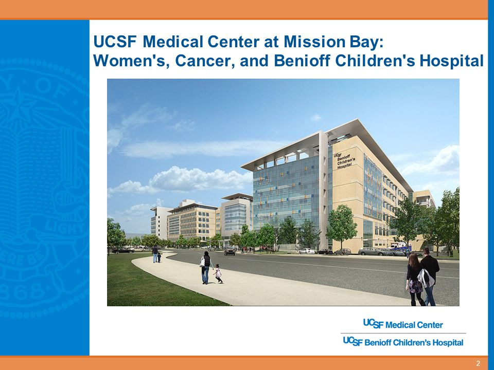 UCSF Medical Center at Mission Bay: Women s, Cancer, and Benioff Children s Hospital