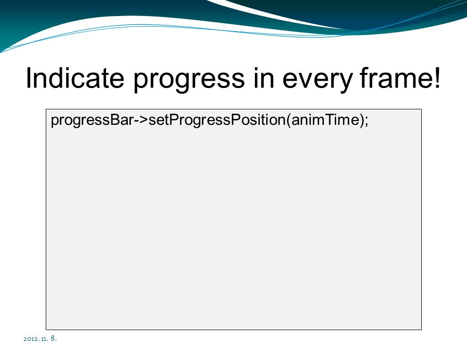 Indicate progress in every frame!