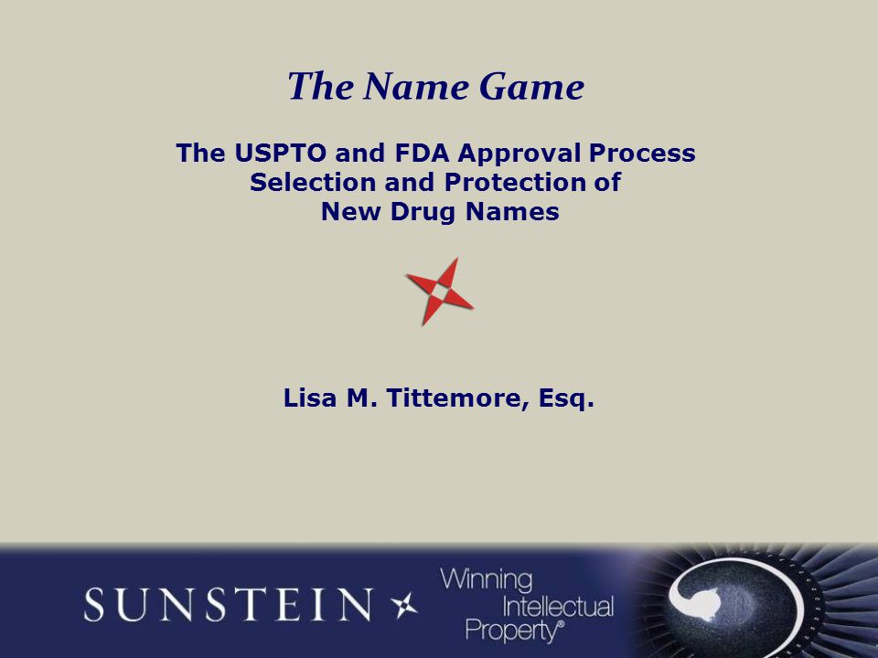 The Name Game The USPTO and FDA Approval Process Selection and Protection of New Drug Names