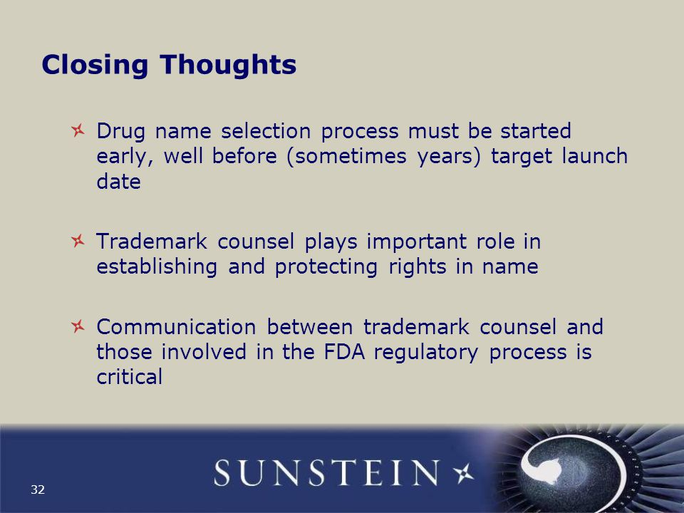Closing Thoughts Drug name selection process must be started early, well before (sometimes years) target launch date.