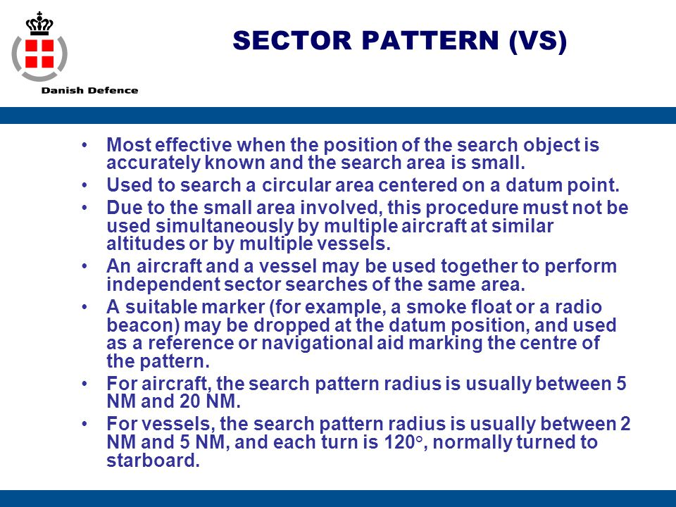 SECTOR PATTERN (VS) Most effective when the position of the search object is accurately known and the search area is small.