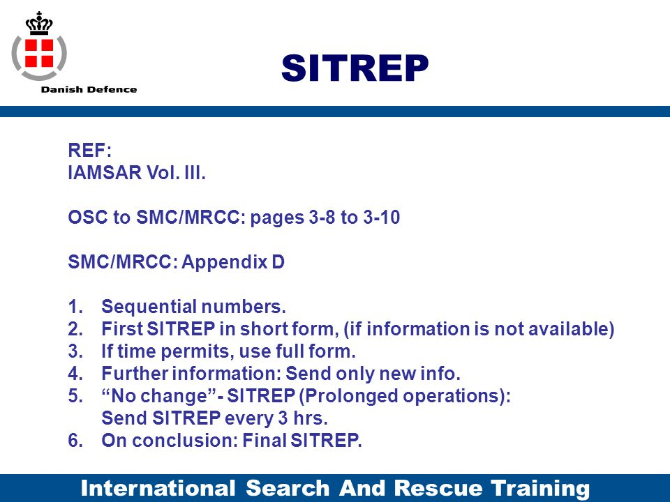 SITREP REF: IAMSAR Vol. III. OSC to SMC/MRCC: pages 3-8 to 3-10