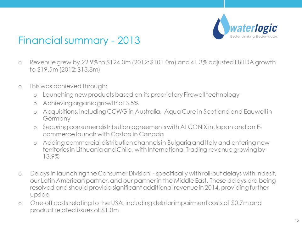 Financial summary - 2013 Revenue grew by 22.9% to $124.0m (2012: $101.0m) and 41.3% adjusted EBITDA growth to $19.5m (2012: $13.8m)