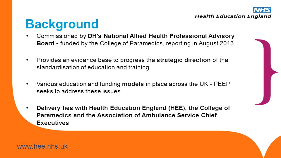 Background Commissioned by DH's National Allied Health Professional Advisory Board - funded by the College of Paramedics, reporting in August 2013.