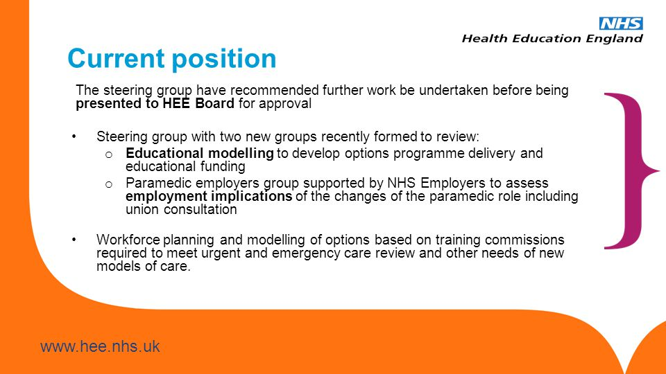 Current position The steering group have recommended further work be undertaken before being presented to HEE Board for approval.