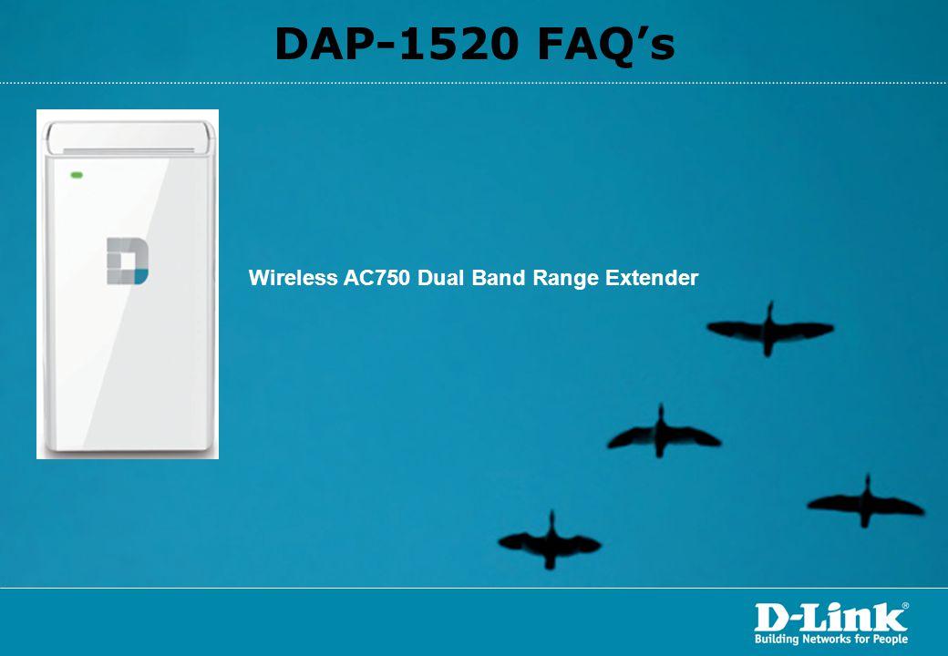 DAP-1520 FAQ's Wireless AC750 Dual Band Range Extender