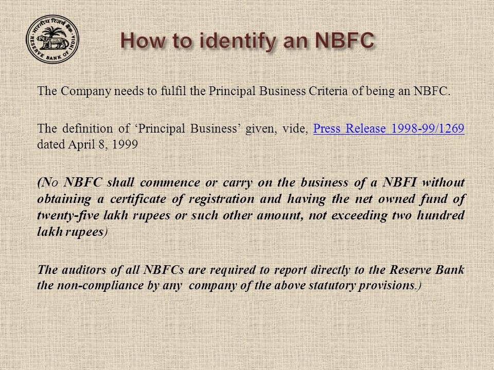 How to identify an NBFC The Company needs to fulfil the Principal Business Criteria of being an NBFC.