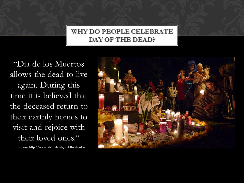 WHY DO PEOPLE CELEBRATE DAY OF THE DEAD