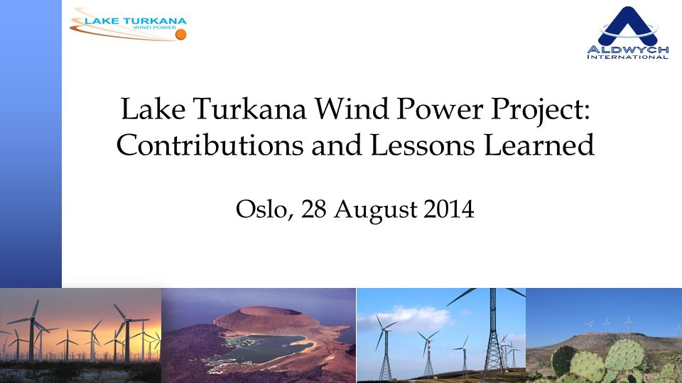 Lake Turkana Wind Power Project: Contributions and Lessons Learned Oslo, 28 August 2014