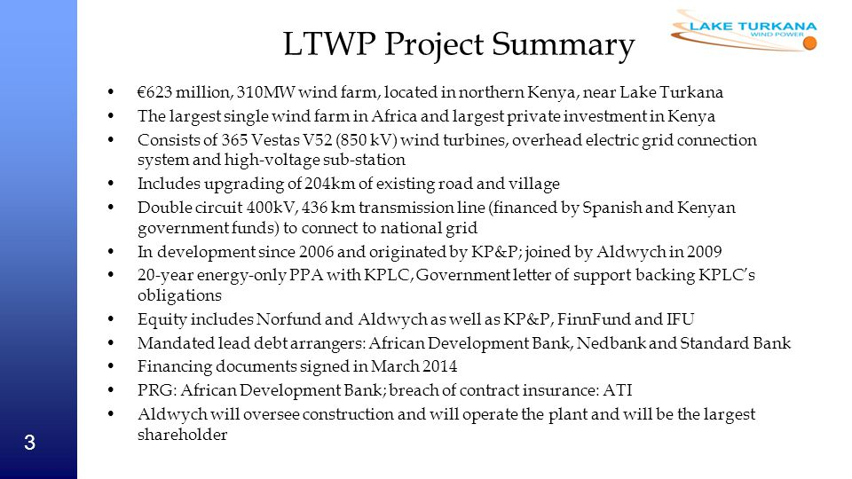 LTWP Project Summary €623 million, 310MW wind farm, located in northern Kenya, near Lake Turkana.