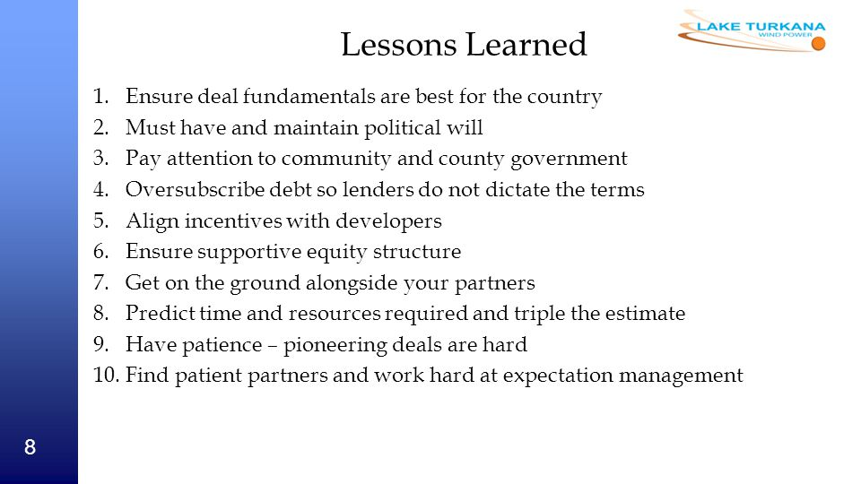 Lessons Learned Ensure deal fundamentals are best for the country