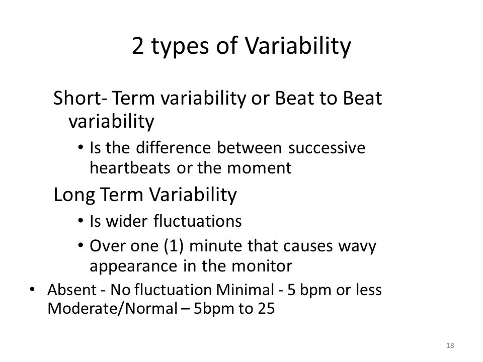 2 types of Variability Short- Term variability or Beat to Beat variability. Is the difference between successive heartbeats or the moment.