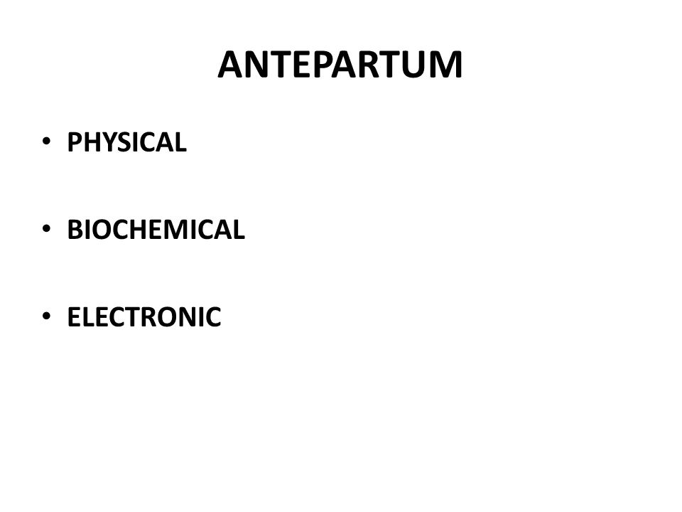 ANTEPARTUM PHYSICAL BIOCHEMICAL ELECTRONIC