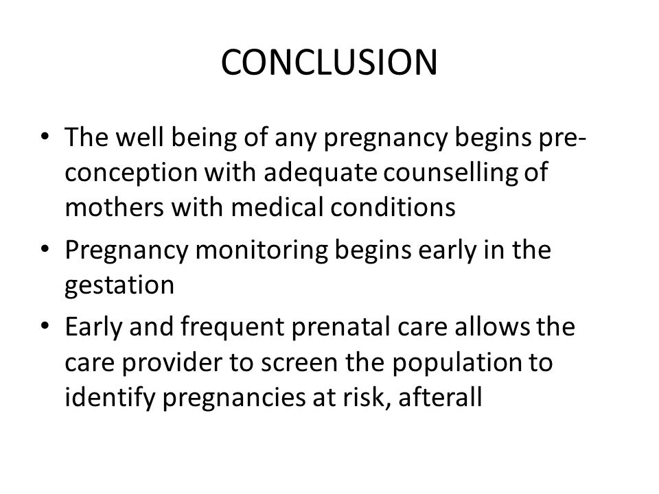 CONCLUSION The well being of any pregnancy begins pre-conception with adequate counselling of mothers with medical conditions.