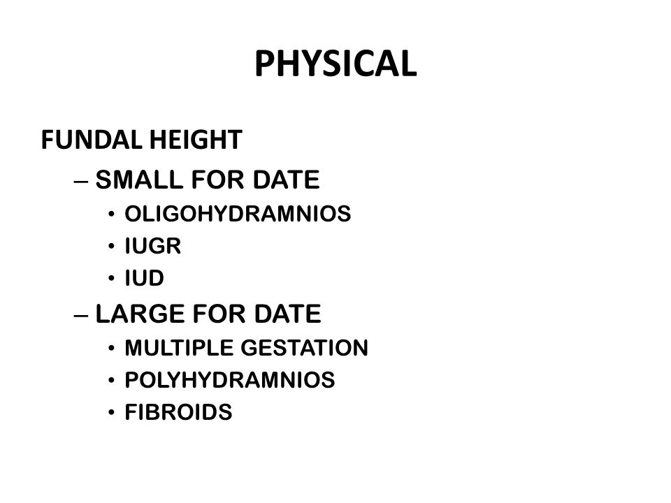 PHYSICAL FUNDAL HEIGHT SMALL FOR DATE LARGE FOR DATE OLIGOHYDRAMNIOS