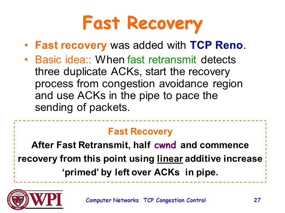 Fast Recovery Fast recovery was added with TCP Reno.
