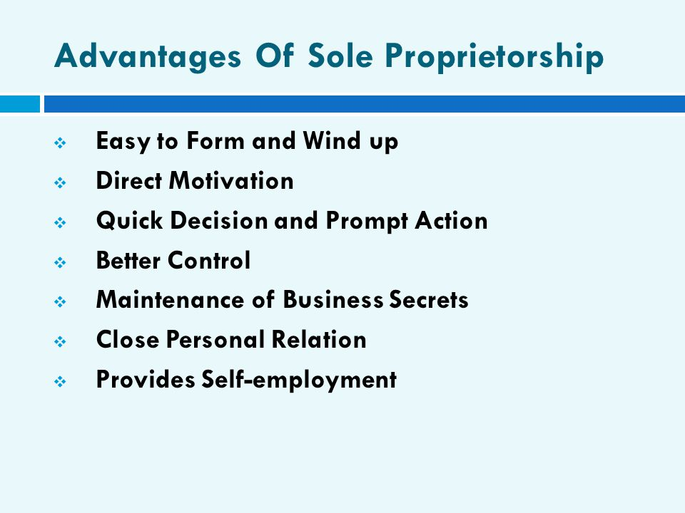 advantages of sole proprietorship Many small businesses operating in the united states are sole proprietorships because establishing one is relatively easy here's an overview of what that.