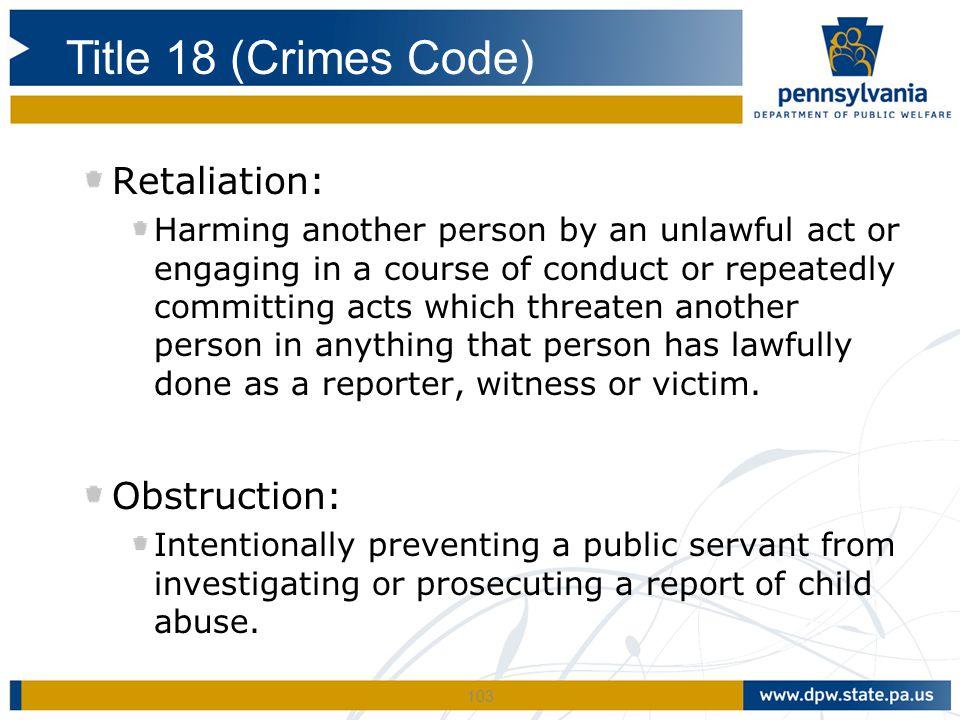 Title 18 (Crimes Code) Retaliation: Obstruction: