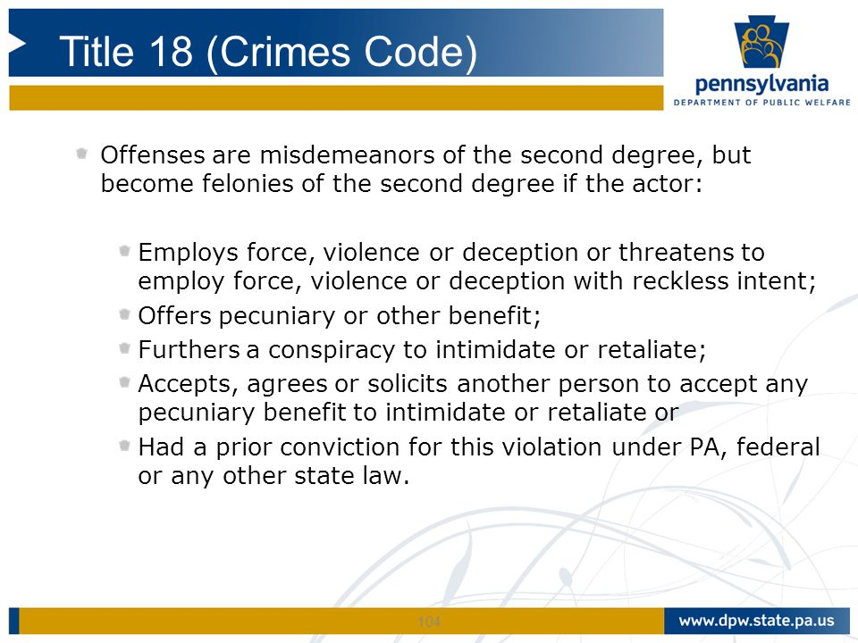 Title 18 (Crimes Code) Offenses are misdemeanors of the second degree, but become felonies of the second degree if the actor: