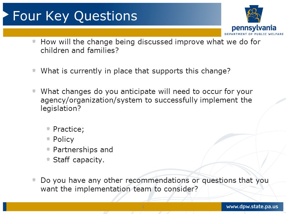 Four Key Questions How will the change being discussed improve what we do for children and families