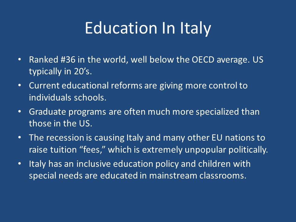 Education In Italy Ranked #36 in the world, well below the OECD average. US typically in 20's.